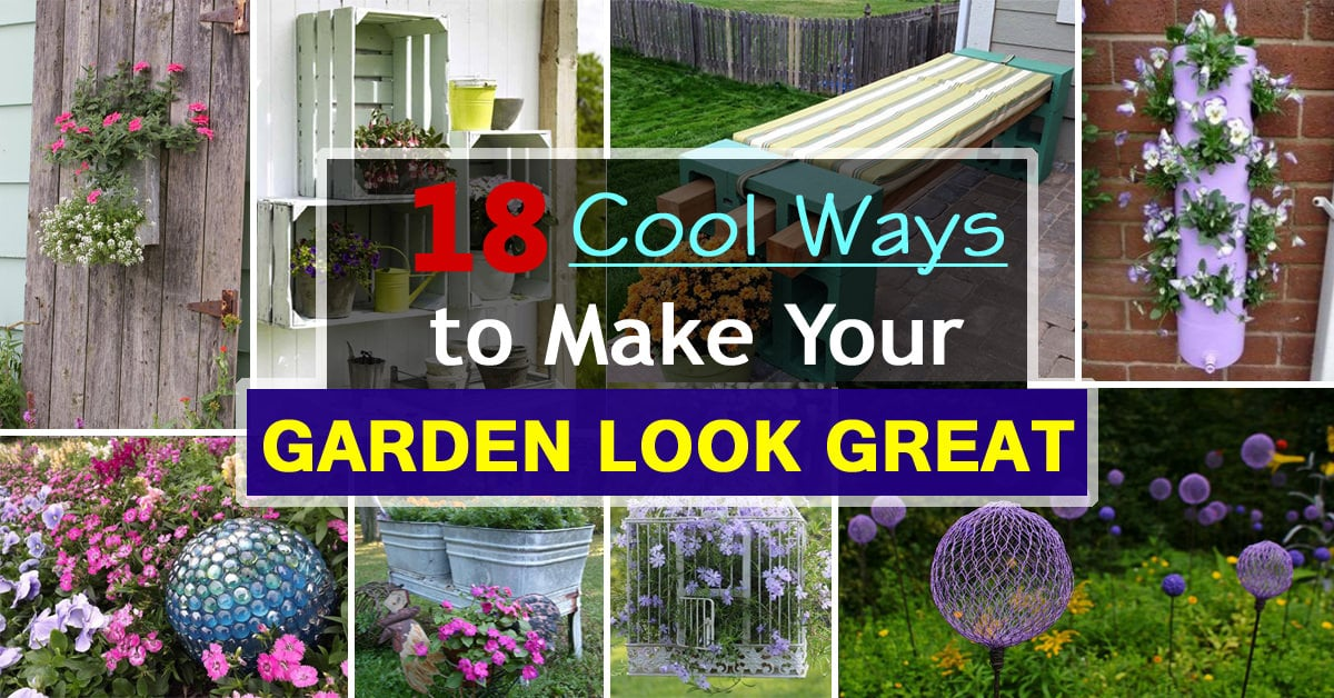 18 Cool DIY Ideas To Make Your Garden Look Great